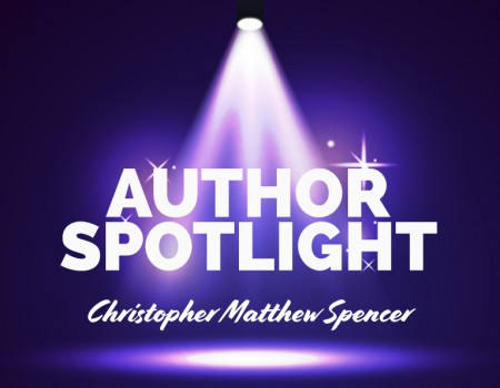 Author Spotlight: Christopher Matthew Spencer